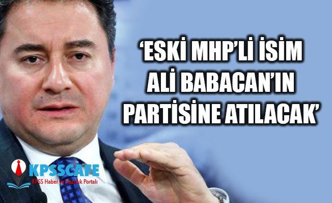 ''Eski MHP'li isim Babacan'ın partisine katılacak''