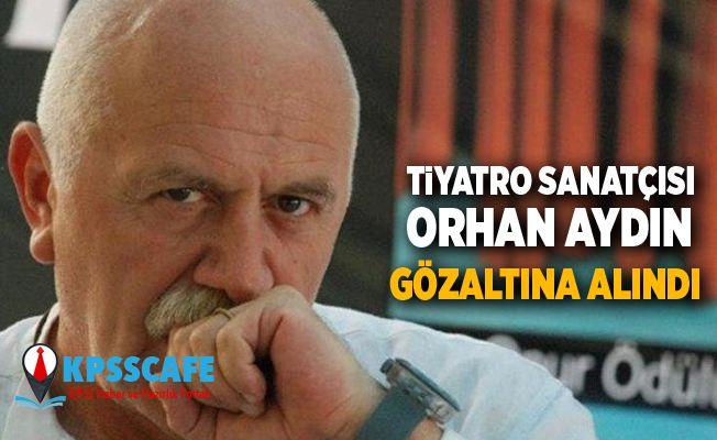 Tiyatro sanatçısı Orhan Aydın gözaltına alındı
