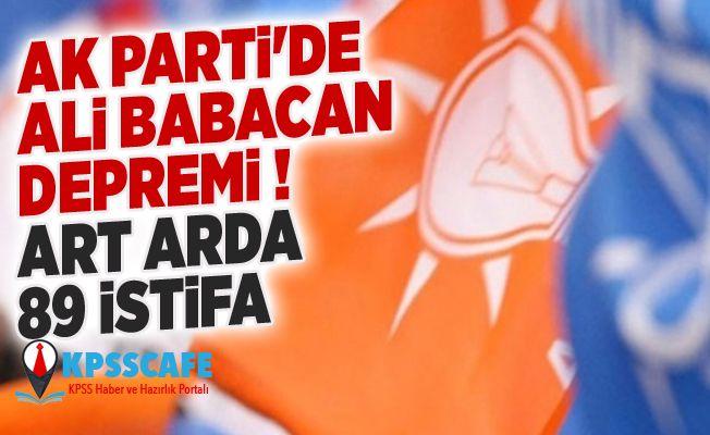 AK Parti'de Ali Babacan depremi! Art arda 89 istifa