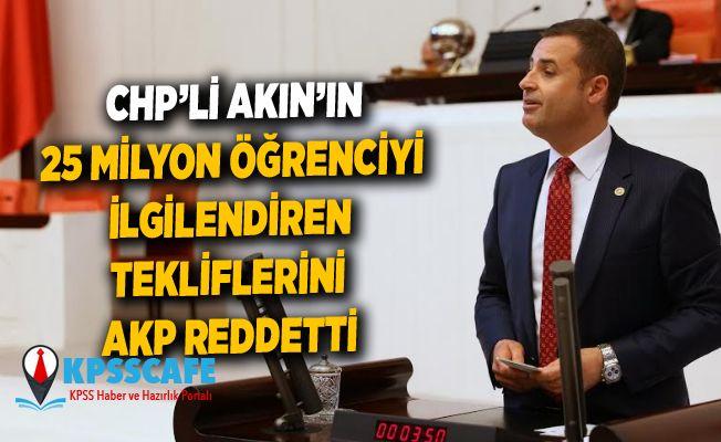 CHP'li Akın'ın 25 Milyon Öğrenciyi İlgilendiren Tekliflerini Akp Reddetti