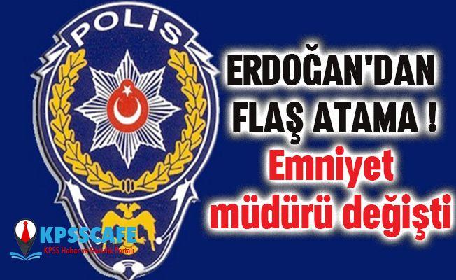 Erdoğan'dan Flaş Atama! Emniyet Müdürü Değişti