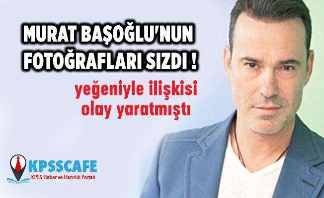 Murat Başoğlu'nun fotoğrafları sızdı !