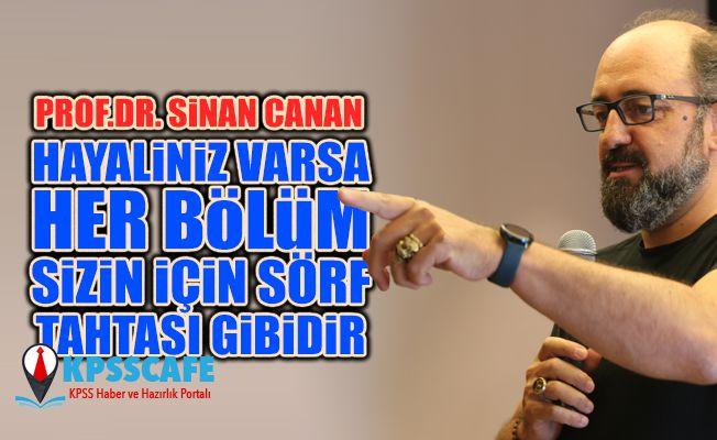 """Prof. Dr. Sinan Canan """"Hayaliniz var ise her bölüm sizin için sörf tahtası gibidir"""""""