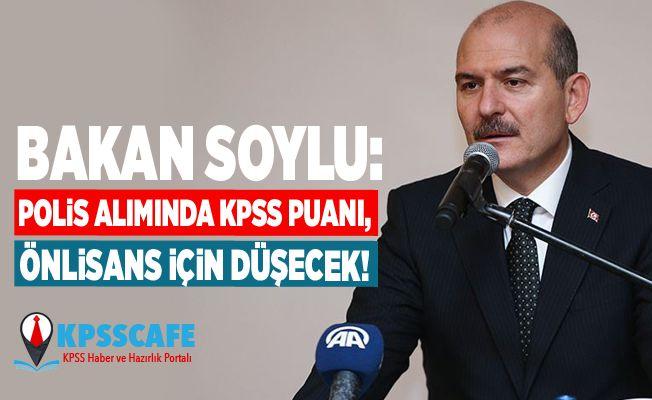 Bakan Soylu: Polis alımında KPSS puanı, önlisans için düşecek!