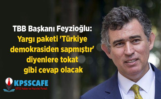 Metin Feyzioğlu: Yargı paketi 'Türkiye demokrasiden sapmıştır' diyenlere tokat gibi cevap olacak