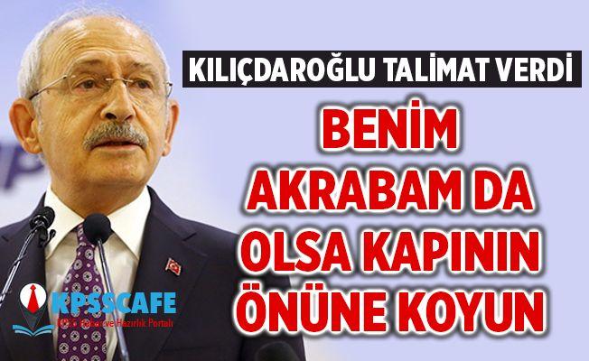 Kılıçdaroğlu: Benim akrabam da olsa kapının önüne koyun