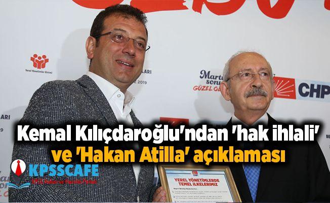 Kemal Kılıçdaroğlu'ndan 'hak ihlali' ve 'Hakan Atilla' açıklaması