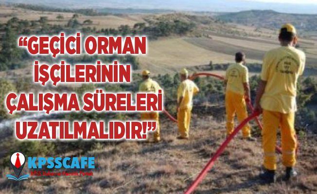 """""""Geçici orman işçilerinin çalışma süreleri uzatılmalıdır!"""""""