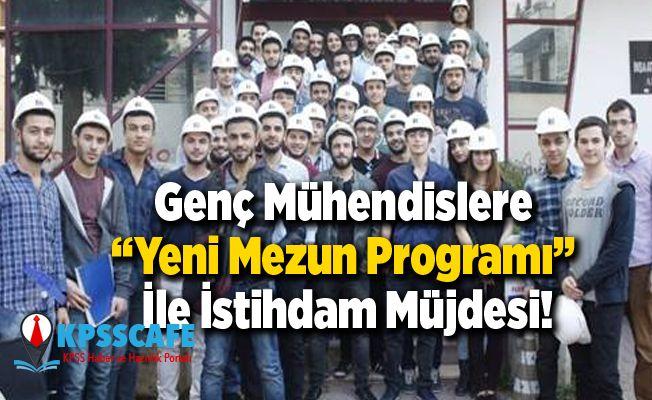 """Genç Mühendislere """"Yeni Mezun Programı"""" İle İstihdam Müjdesi!"""