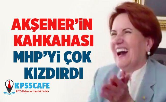 MHP'den İYİ Parti'ye Akşener'in kahkahası için tepki