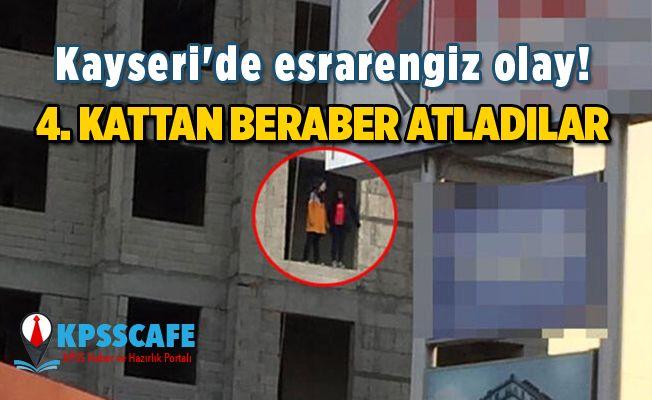 Kayseri'de esrarengiz olay! 4. kattan beraber atladılar