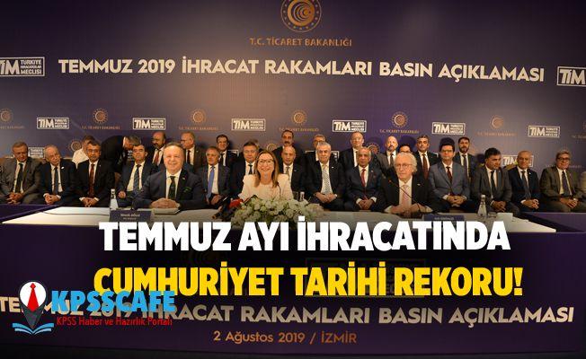 TEMMUZ AYI İHRACATINDA CUMHURİYET TARİHİ REKORU!
