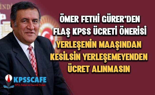 """Gürer: """"KPSS ücreti, sınav sonucunda işe girenlerin maaşından kesilsin, işe giremeyenlerden alınmasın"""""""