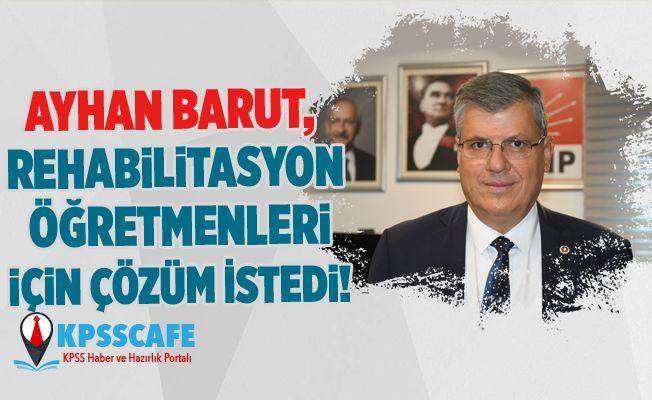 Ayhan Barut, Rehabilitasyon öğretmenleri için Çözüm İstedi!