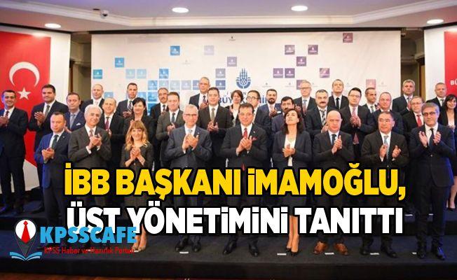 İBB Başkanı İmamoğlu, üst yönetimini tanıttı