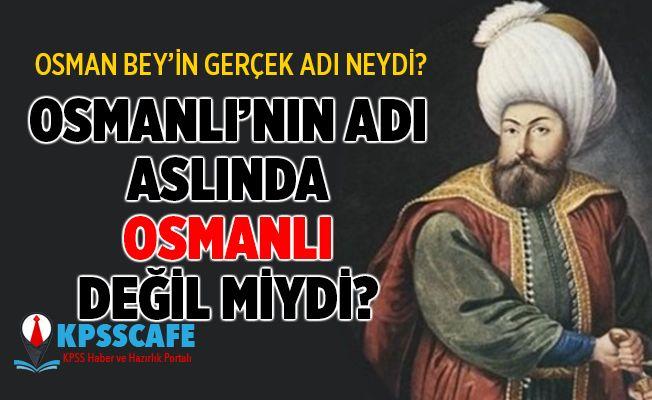 Osmanlı'nın kurucusu Osman Bey'in adı tartışma konusu oldu
