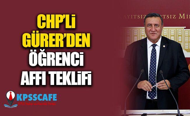 CHP'li Gürer'den Öğrenci Affı Teklifi
