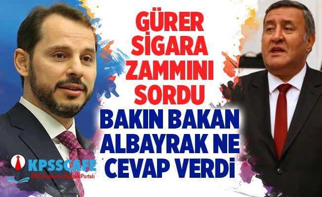 Gürer, sigara zammını sordu, Bakan Albayrak Bakın ne dedi..