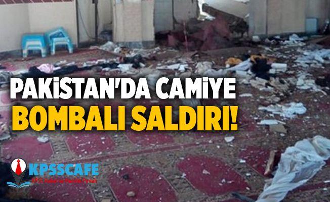 Pakistan'da camiye bombalı saldırı!