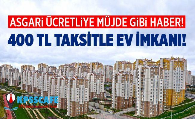 Asgari Ücretliye 400 TL Taksitle Ev İmkanı!