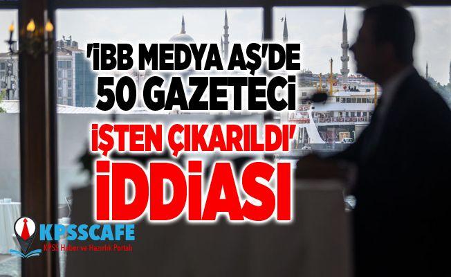 'İBB Medya AŞ'de 50 gazeteci işten çıkarıldı' iddiası