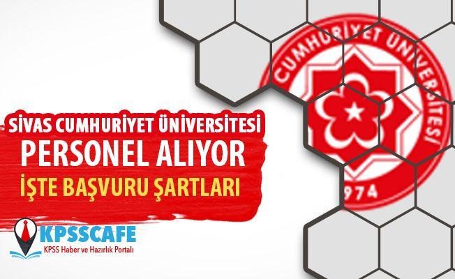 Sivas Cumhuriyet Üniversitesi Personel Alıyor! İşte Başvuru Şartları!
