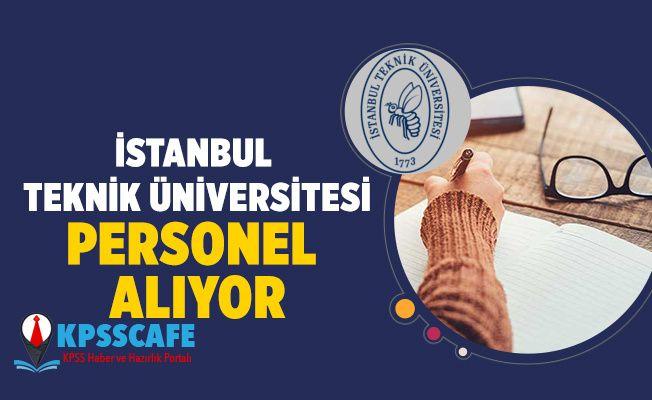 İstanbul Teknik Üniversitesi Personel Alıyor! İşte Başvuru Şartları!..