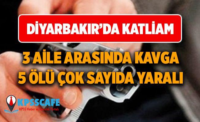 Diyarbakır'da katliam ! 3 aile arasında kavga: 5 ölü, 8 yaralı