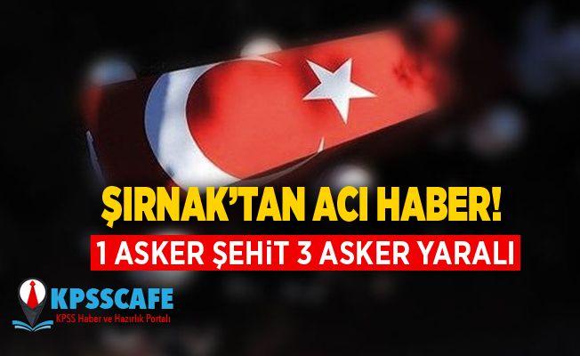 Şırnak'tan Acı Haber:1 Asker şehit 3 asker yaralı!