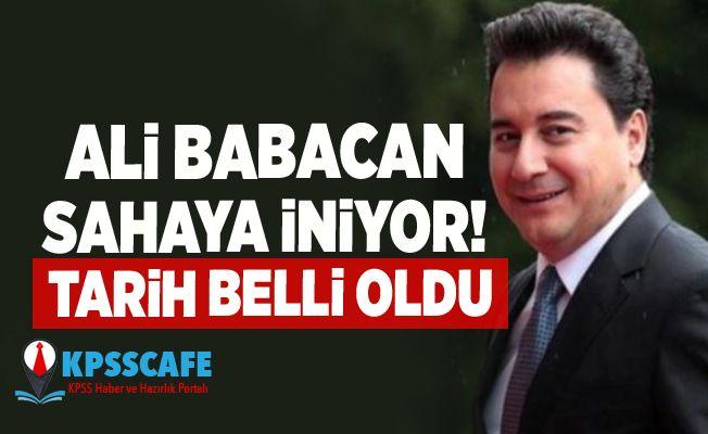 Ali Babacan sahaya iniyor! Tarih belli oldu