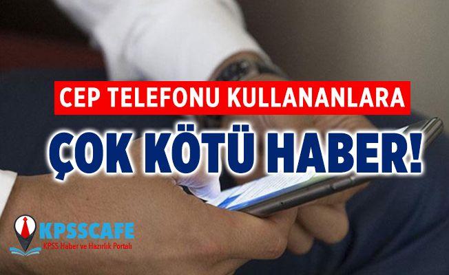 Cep Telefonu Kullananlara Çok Kötü Haber!