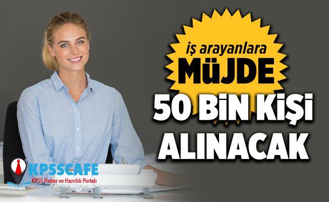 Vasıflı-Vasıfsız 50 Bin Kişi Alınacak! İlanlar Yayınlandı!