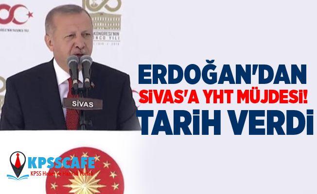 Erdoğan'dan Sivas'a YHT müjdesi! Tarih verdi