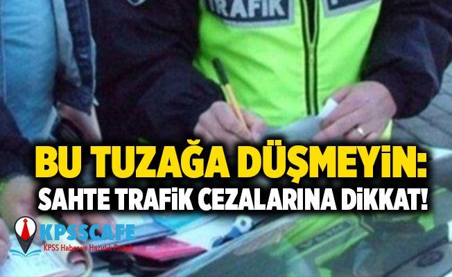 Bu tuzağa düşmeyin: Sahte trafik cezalarına dikkat!