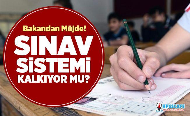 Bakan'dan Müjde: Sınav sistemi kalkıyor mu?