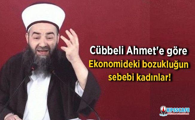 Cübbeli Ahmet'e göre ekonomideki bozukluğun sebebi kadınlar!