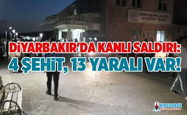 Diyarbakır'da kanlı saldırı: 4 şehit, 13 yaralı var !