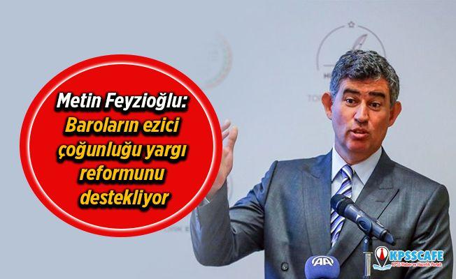 Metin Feyzioğlu: Baroların ezici çoğunluğu yargı reformunu destekliyor