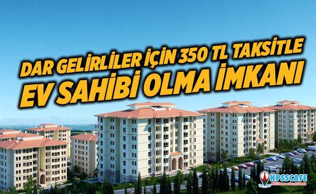Dar Gelirliye 350 TL Taksitle Ev Sahibi Olma İmkanı!