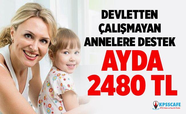Devletten Çalışmayan Annelere Destek! Ayda 2480 TL!