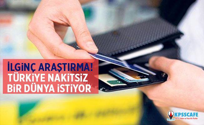İlginç araştırma! Türkiye nakitsiz bir dünya istiyor
