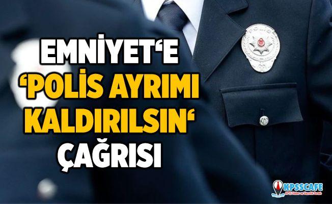 Emniyet'e 'Polis Ayrımı Kaldırılsın' Çağrısı!