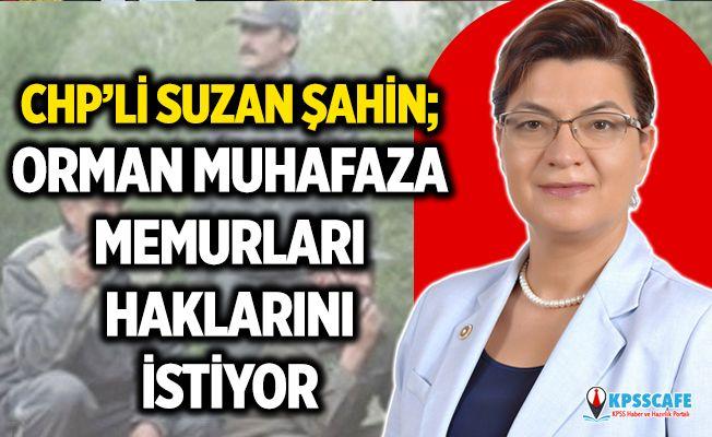 CHP'Lİ Suzan Şahin; Orman Muhafaza Memurları Haklarını İstiyor!