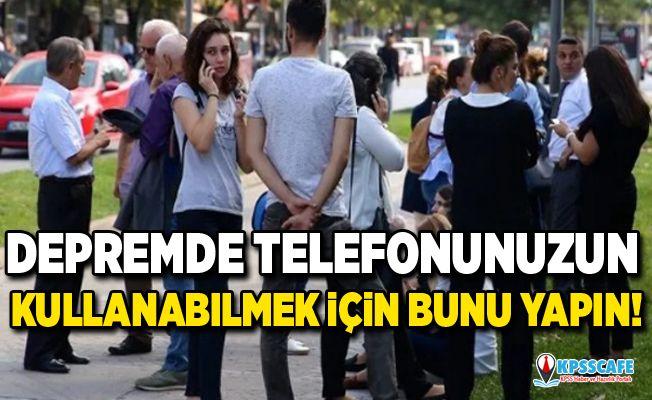 Depremde telefonunuzu kullanabilmek için bunu yapın!