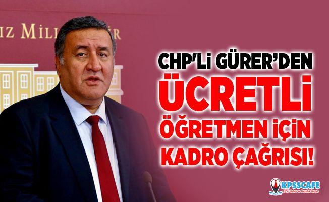 CHP'li Gürer'den Ücretli Öğretmen İçin Kadro Çağrısı!