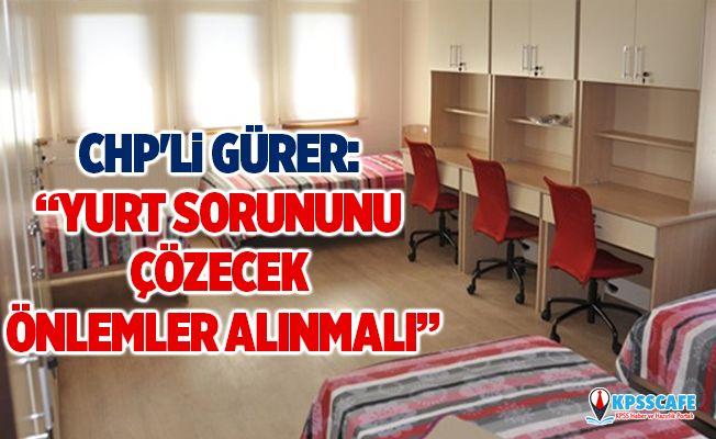 """CHP'li Gürer: """"Yurt sorununu çözecek önlemler alınmalı"""""""