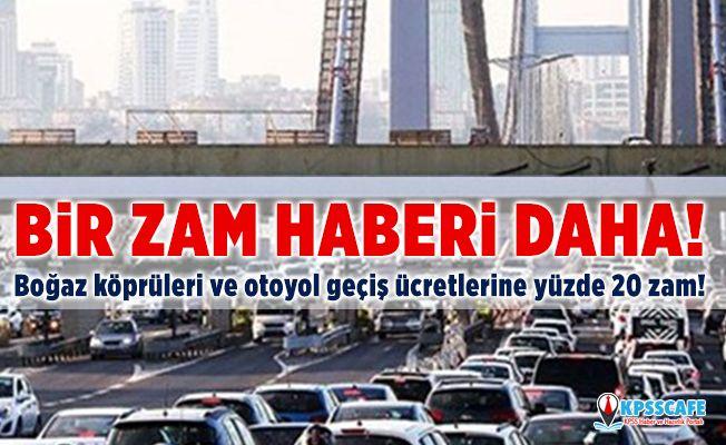 Bir zam haberi daha!Boğaz köprüleri ve otoyol geçiş ücretlerine yüzde 20 zam!