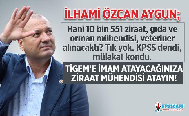İlhami Özcan Aygun; TİGEM'e İmam Atayacağınıza Ziraat Mühendisi Atayın! Tarım Bakanlığı 10 Bin 551 Atama Gündemde!