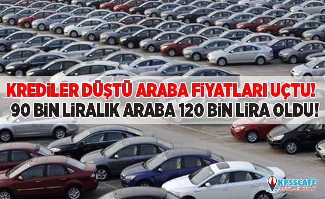 Krediler Düştü Araba Fiyatları Uçtu! 90 Bin Liralık Araba 120 Bin Lira Oldu!