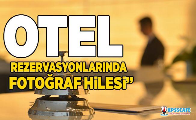 """""""Otel rezervasyonlarında fotoğraf hilesi"""""""
